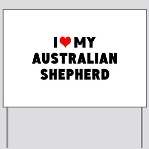 I LUV MY AUSTRALIAN SHEPHERD Yard Sign